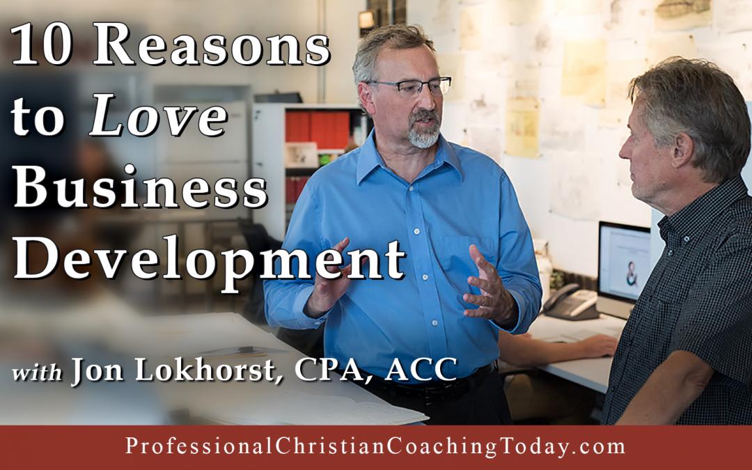 10 Reasons to Love Business Development with Jon Lokhorst – Podcast #198