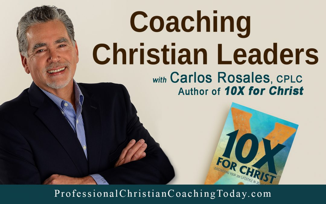 Coaching Christian Leaders with Carlos Rosales, CPLC – Podcast #188