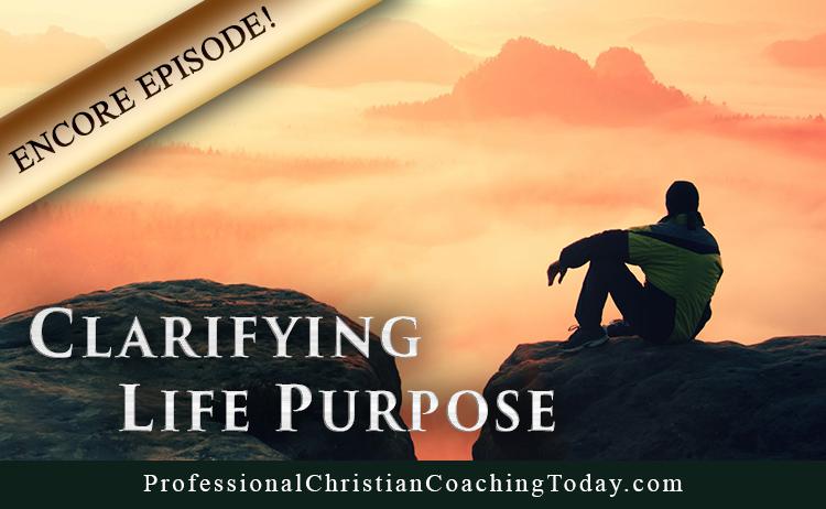 Encore Episode: Clarifying Life Purpose  [Podcast]