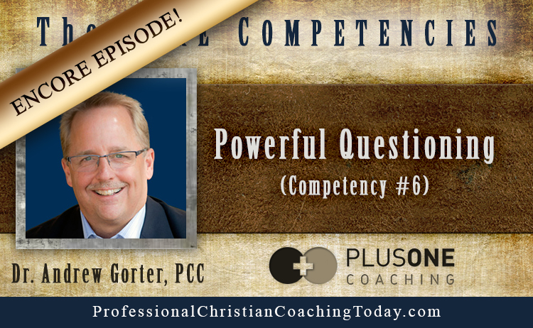 Encore Episode: Powerful Questioning (Competency #6) – Episode #156