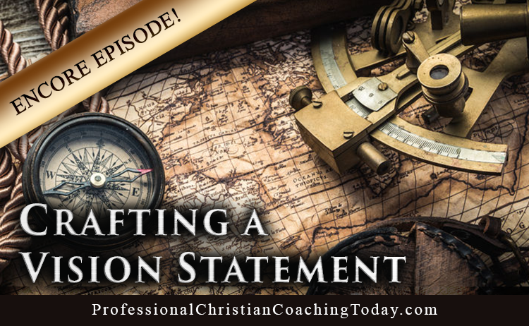 Encore Episode: Crafting a Vision Statement – Podcast #154