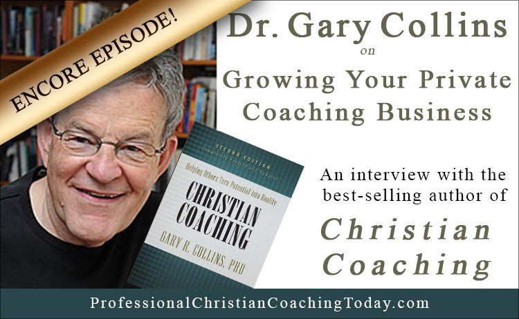 Encore Episode: Dr. Gary Collins on Growing Your Personal Coaching Business [Podcast]