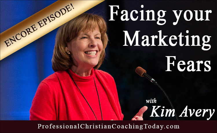 Encore Episode: Facing Your Marketing Fears with Kim Avery – Podcast #155